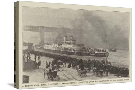 A Reminiscence, HMS Victoria Leaving Newcastle-On-Tyne after Her Completion at the Elswick Works--Stretched Canvas Print