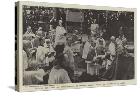 Scene at the Laying the Foundation-Stone by Cardinal Vaughan, Reading the Litanies of the Saints--Stretched Canvas Print