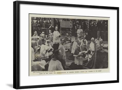 Scene at the Laying the Foundation-Stone by Cardinal Vaughan, Reading the Litanies of the Saints--Framed Art Print