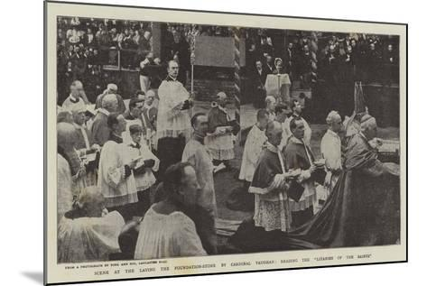 Scene at the Laying the Foundation-Stone by Cardinal Vaughan, Reading the Litanies of the Saints--Mounted Giclee Print