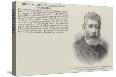 Sir Archibald Campbell, Baronet, of Blythswood, Mp, President of the Glasgow Exhibition--Stretched Canvas Print