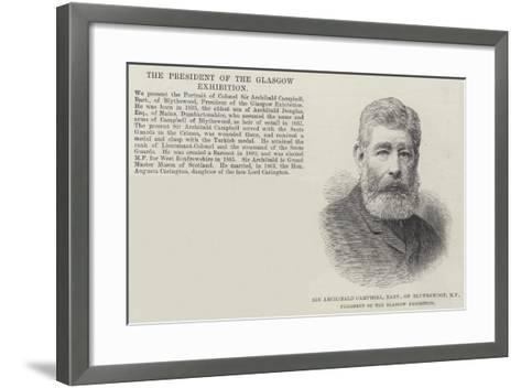Sir Archibald Campbell, Baronet, of Blythswood, Mp, President of the Glasgow Exhibition--Framed Art Print