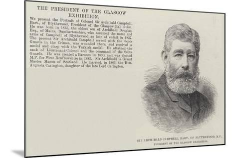 Sir Archibald Campbell, Baronet, of Blythswood, Mp, President of the Glasgow Exhibition--Mounted Giclee Print