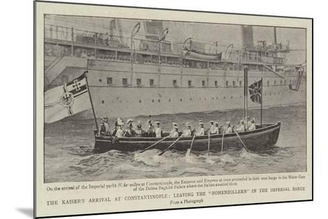 The Kaiser's Arrival at Constantinople, Leaving the Hohenzollern in the Imperial Barge--Mounted Giclee Print