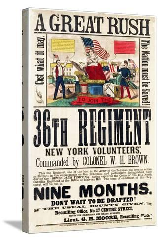 A Great Rush', Recruitment Poster for 36th Regiment, Published by Baker and Goodwin--Stretched Canvas Print