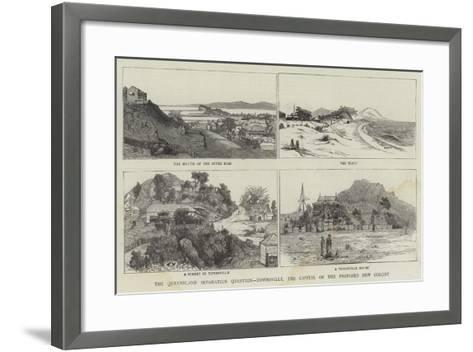 The Queensland Separation Question, Townsville, the Capital of the Proposed New Colony--Framed Art Print