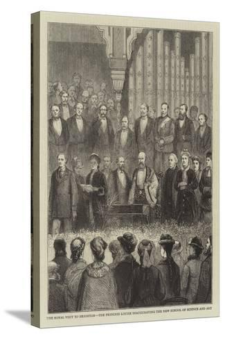 The Royal Visit to Brighton, the Princess Louise Inaugurating the New School of Science and Art--Stretched Canvas Print
