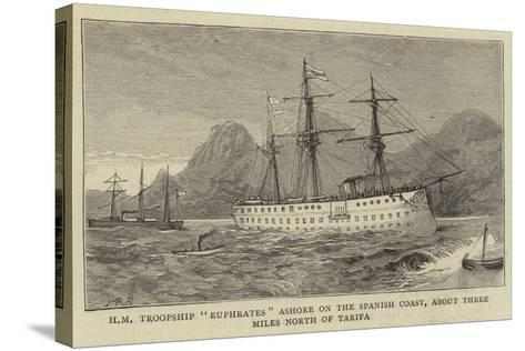Hm Troopship Euphrates Ashore on the Spanish Coast, About Three Miles North of Tarifa--Stretched Canvas Print