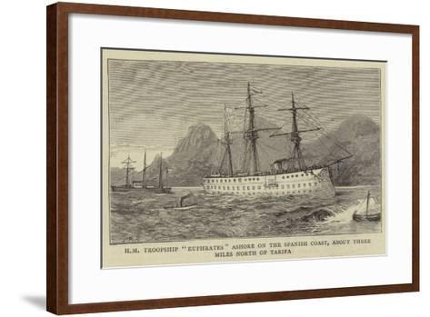 Hm Troopship Euphrates Ashore on the Spanish Coast, About Three Miles North of Tarifa--Framed Art Print