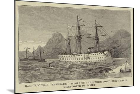 Hm Troopship Euphrates Ashore on the Spanish Coast, About Three Miles North of Tarifa--Mounted Giclee Print