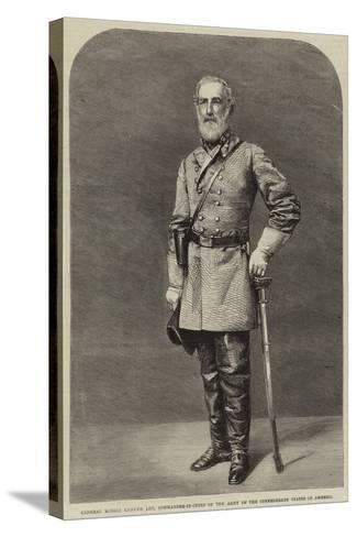 General Robert Edmund Lee, Commander-In-Chief of the Army of the Confederate States of America--Stretched Canvas Print
