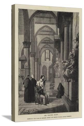 Sir Walter Scott Inspecting the Tombs of Michael Angelo and Dante in Santa Croce, Florence--Stretched Canvas Print