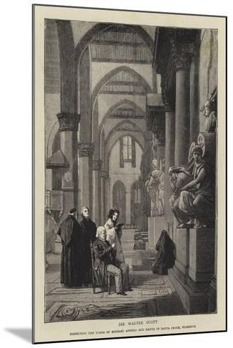 Sir Walter Scott Inspecting the Tombs of Michael Angelo and Dante in Santa Croce, Florence--Mounted Giclee Print