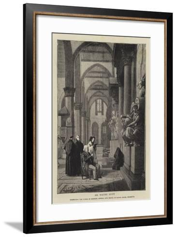 Sir Walter Scott Inspecting the Tombs of Michael Angelo and Dante in Santa Croce, Florence--Framed Art Print