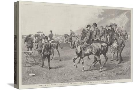 A Sketch on Newmarket Heath in July, the Prince of Wales Takes a Brief Holiday--Stretched Canvas Print