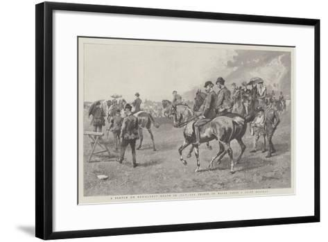 A Sketch on Newmarket Heath in July, the Prince of Wales Takes a Brief Holiday--Framed Art Print