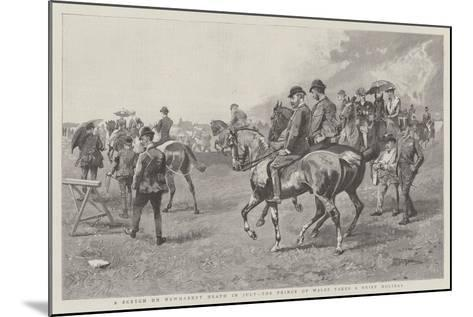 A Sketch on Newmarket Heath in July, the Prince of Wales Takes a Brief Holiday--Mounted Giclee Print