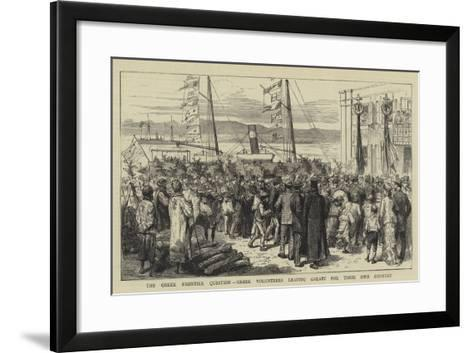 The Greek Frontier Question, Greek Volunteers Leaving Galatz for their Own Country--Framed Art Print