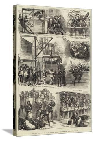 The Zulu War, Sketches at the Victoria Docks on the Departure of the 17th Lancers--Stretched Canvas Print