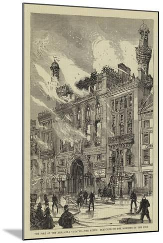 The Fire at the Alhambra Theatre, the Ruins, Sketched on the Morning of the Fire--Mounted Giclee Print