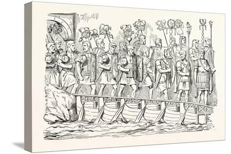 Roman Soldiers Passing over a Bridge of Boats. (From the Antonine Column.)--Stretched Canvas Print