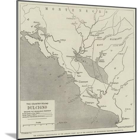 The European Demonstration on the Adriatic Coast, Map of the Albanian and Montenegrin Frontier--Mounted Giclee Print