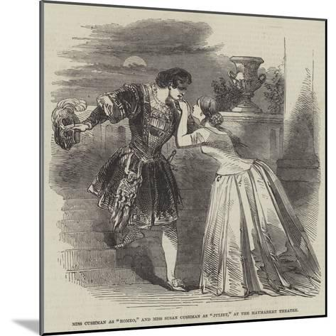 Miss Cushman as Romeo, and Miss Susan Cushman as Juliet, at the Haymarket Theatre--Mounted Giclee Print