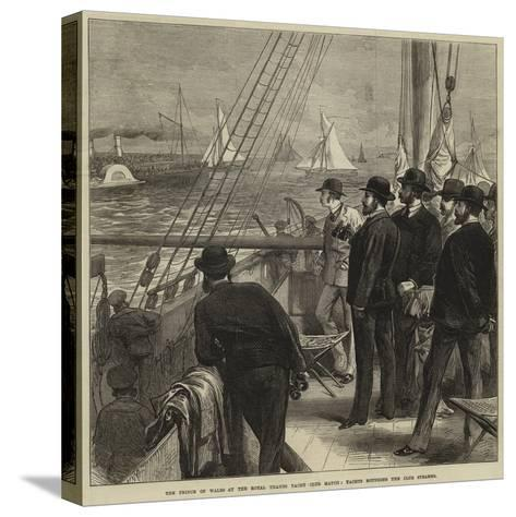 The Prince of Wales at the Royal Thames Yacht Club Match, Yachts Rounding the Club Steamer--Stretched Canvas Print