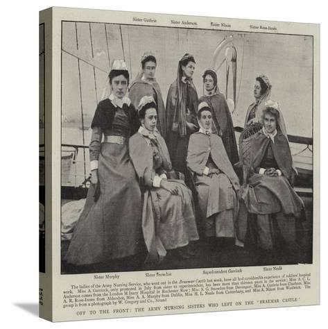 Off to the Front, the Army Nursing Sisters Who Left on the Braemar Castle--Stretched Canvas Print