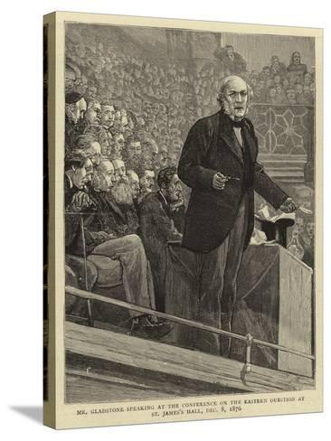 Mr Gladstone Speaking at the Conference on the Eastern Question at St James's Hall, 8 December 1876--Stretched Canvas Print