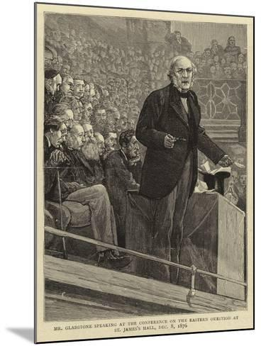 Mr Gladstone Speaking at the Conference on the Eastern Question at St James's Hall, 8 December 1876--Mounted Giclee Print