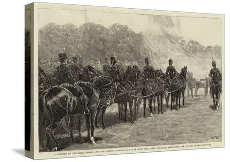 A Battery of the Royal Horse Artillery Firing a Royal Salute in Hyde Park When the Bells Proclaimed--Stretched Canvas Print