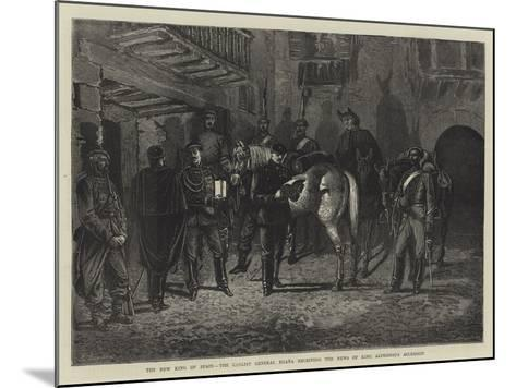 The New King of Spain, the Carlist General Egana Receiving the News of King Alphonso's Accession--Mounted Giclee Print