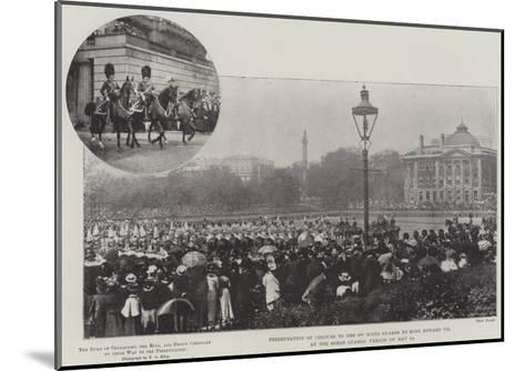 Presentation of Colours to the 3rd Scots Guards by King Edward VII at the Horse Guards' Parade on 2--Mounted Giclee Print