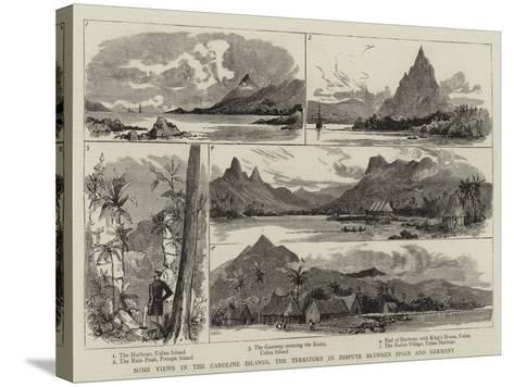 Some Views in the Caroline Islands, the Territory in Dispute Between Spain and Germany--Stretched Canvas Print
