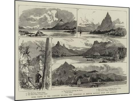 Some Views in the Caroline Islands, the Territory in Dispute Between Spain and Germany--Mounted Giclee Print