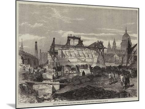 General View of the Works for the London, Chatham, and Dover Railway Bridge at Blackfriars--Mounted Giclee Print