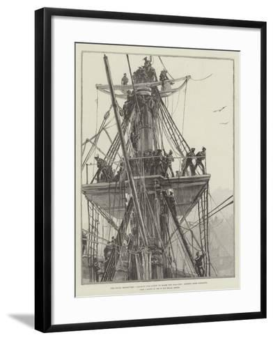 The Naval Manoeuvres, Clearing for Action on Board the Flag-Ship, Sending Down Topmasts--Framed Art Print