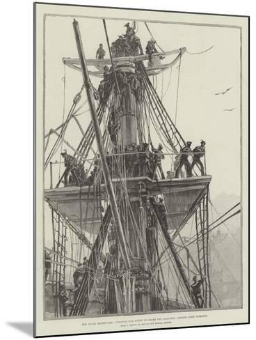 The Naval Manoeuvres, Clearing for Action on Board the Flag-Ship, Sending Down Topmasts--Mounted Giclee Print