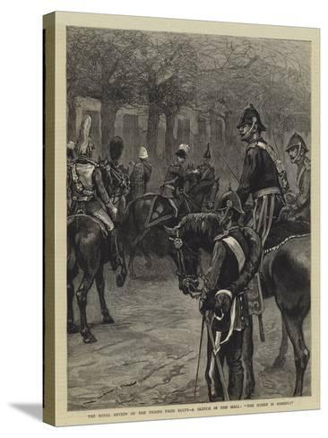 The Royal Review of the Troops from Egypt, a Sketch in the Mall, The Queen Is Coming!--Stretched Canvas Print