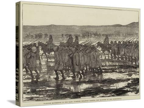 Warlike Movements in the East, Turkish Infantry Passing the Marshes of the Dobrudscha--Stretched Canvas Print