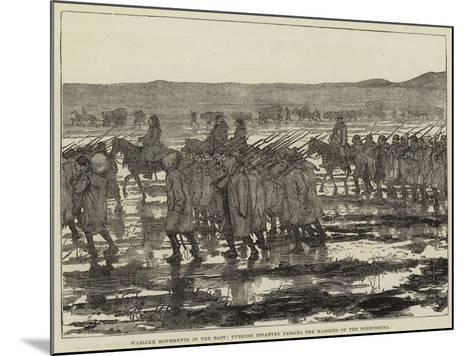 Warlike Movements in the East, Turkish Infantry Passing the Marshes of the Dobrudscha--Mounted Giclee Print