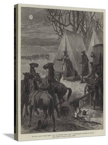 The War, Camp of the Times' and Illustrated London News' Correspondents Attacked by Wolves--Stretched Canvas Print