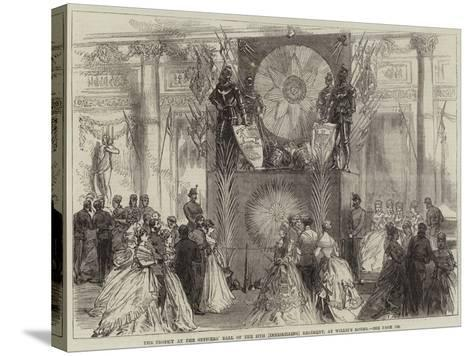 The Trophy at the Officers' Ball of the 27th (Inniskilling) Regiment, at Willis's Rooms--Stretched Canvas Print