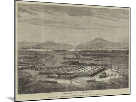 The Afghan War, Candahar, with the British Cantonments under General Sir Donald Stewart--Mounted Giclee Print
