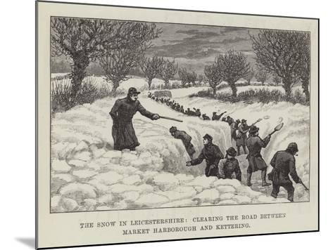 The Snow in Leicestershire, Clearing the Road Between Market Harborough and Kettering--Mounted Giclee Print