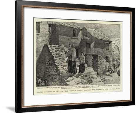Easter Morning in Corsica, the Village Priest Blessing the Houses of His Congregation--Framed Art Print