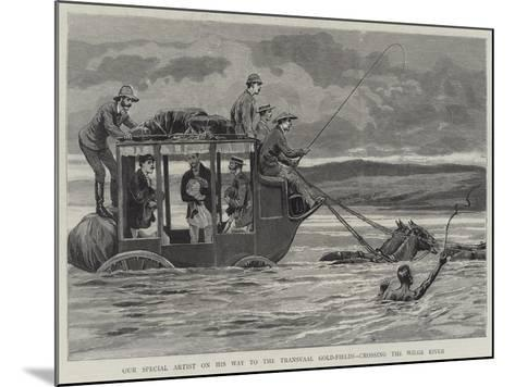 Our Special Artist on His Way to the Transvaal Gold-Fields, Crossing the Wilge River--Mounted Giclee Print