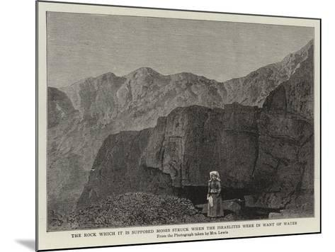 The Rock Which it Is Supposed Moses Struck When the Israelites Were in Want of Water--Mounted Giclee Print