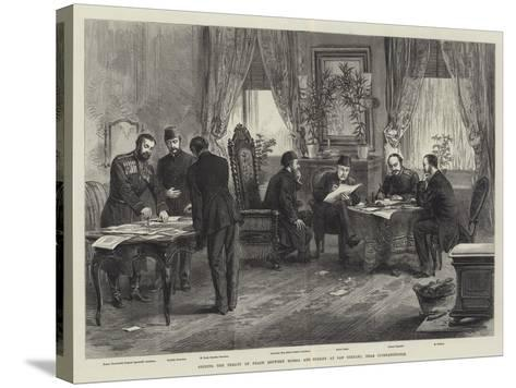 Signing the Treaty of Peace Between Russia and Turkey at San Stefano, Near Constantinople--Stretched Canvas Print